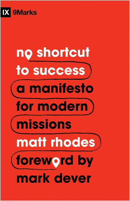 No Shortcut to Success A Manifesto for Modern Missions [Paperback]