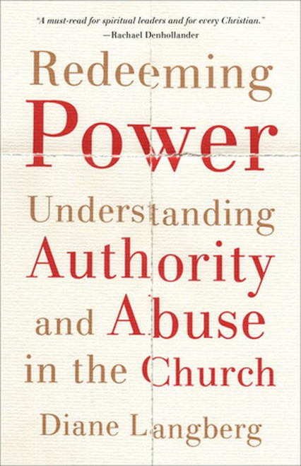 Redeeming Power Understanding Authority and Abuse in the Church [Paperback]