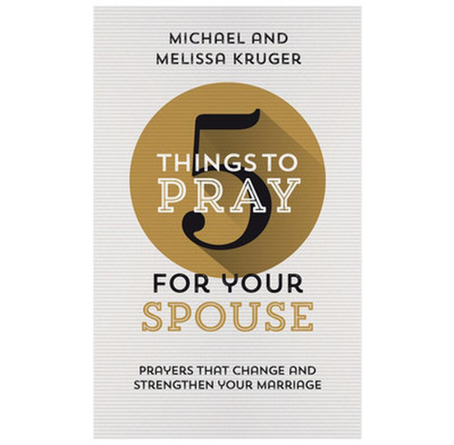 5 Things to Pray for Your Spouse Prayers That Change and Strengthen Your Marriage [Paperback]