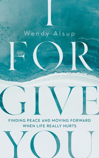 I Forgive You Finding Peace and Moving Forward When Life Really Hurts [Paperback]