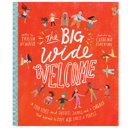 The Big Wide Welcome A True Story About Jesus, Hames, and a Church That Learned to Love All Sorts of People [Hardback]