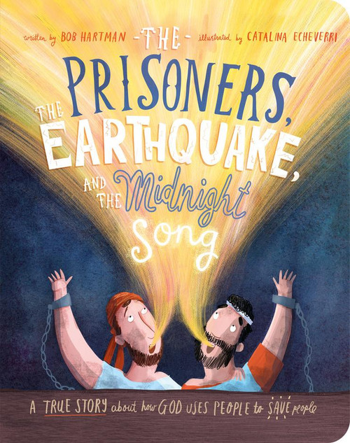 The Prisoners, the Earthquake and the Midnight Song Board Book A True Story about How God Uses People to Save People [Board Book]