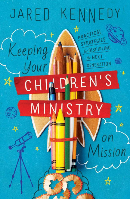 Keeping Your Children's Ministry on Mission Practical Strategies for Discipling the Next Generation [Paperback]
