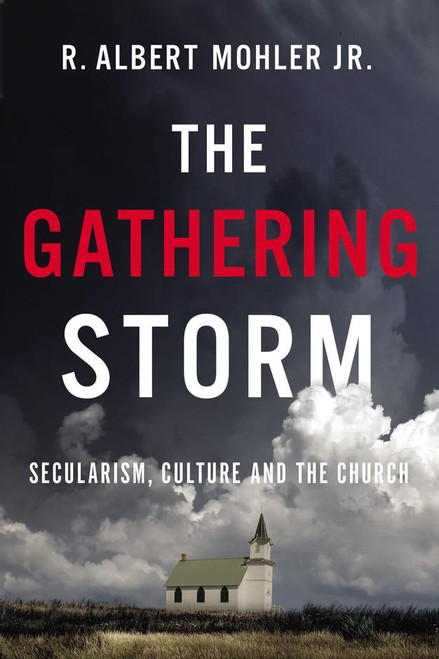 The Gathering Storm Secularism, Culture, and the Church [Paperback]