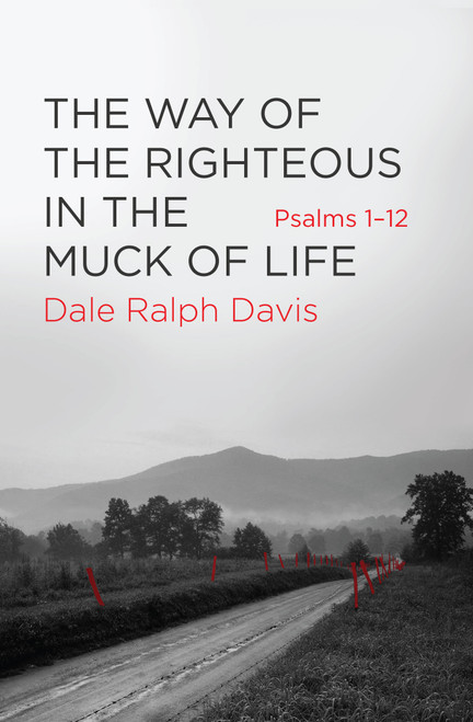 The Way of The Righteous in the Muck of Life Psalms 1-12 [Paperback]