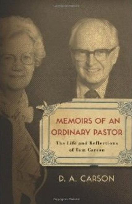 Memoirs of an Ordinary Pastor The Life and Reflections of Tom Carson [Paperback]