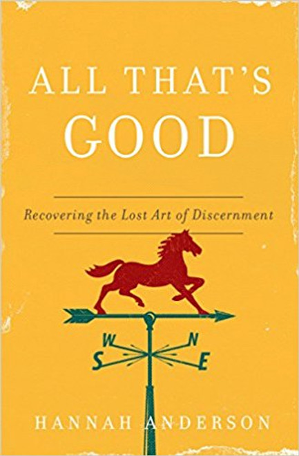 All That's Good Recovering the Lost Art of Discernment [Paperback]