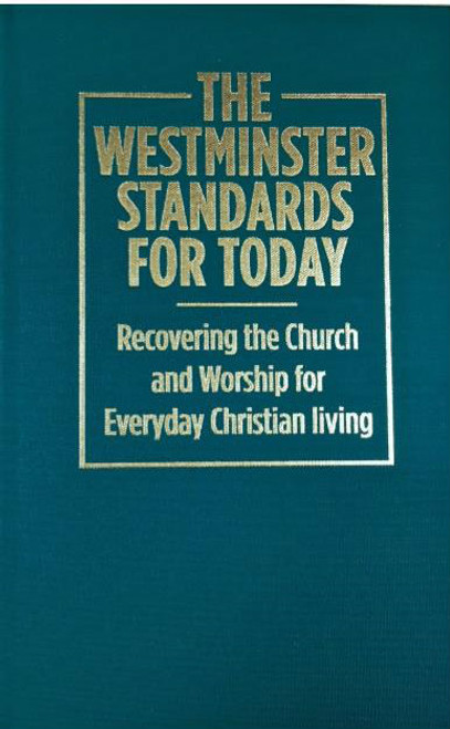 The Westminster Standards for Today Recovering the Church and Worship for Everyday Christian Living [Hardback]