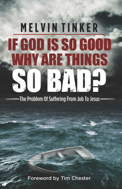 If God is so Good Why are Things so Bad? The Problem Of Suffering From Job To Jesus [Paperback]