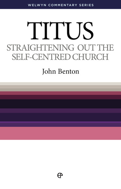 Titus: Straightening Out The Self-Centred Church Welwyn Commentary Series [Paperback]