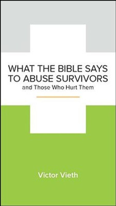 What the Bible Says to Abuse Survivors and Those Who Hurt Them [Booklet]