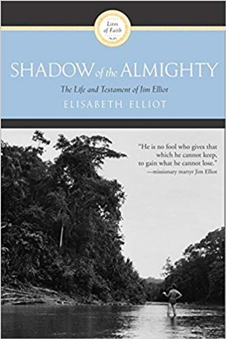Shadow of the Almighty The Life and Testament of Jim Elliot [Paperback]