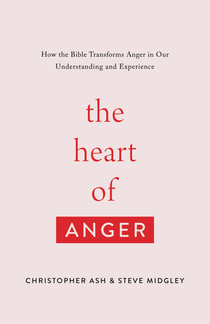 The Heart of Anger How the Bible Transforms Anger in Our Understanding and Experience [Paperback]