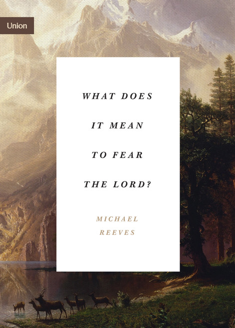 What Does It Mean to Fear the Lord? [Paperback]