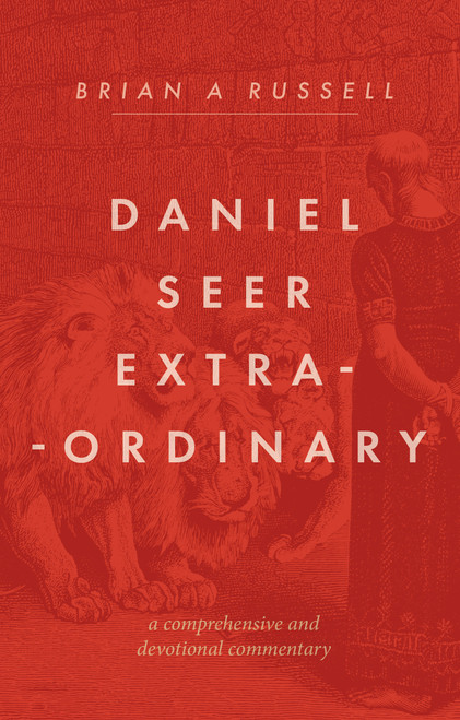 Daniel: Seer Extra-ordinary A Comprehensive and Devotional Commentary [Paperback]