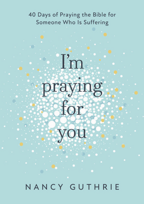 I'm Praying for You 40 Days of Praying the Bible for Someone Who is Suffering [eBook]