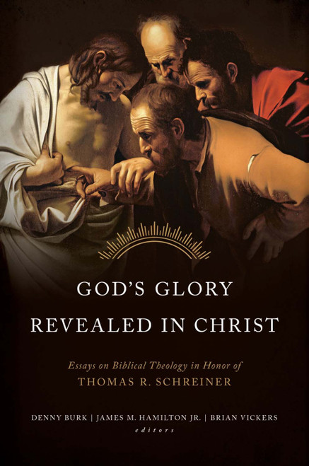 God's Glory Revealed in Christ Essays on Biblical Theology in Honor of Thomas R. Schreiner [Hardback]