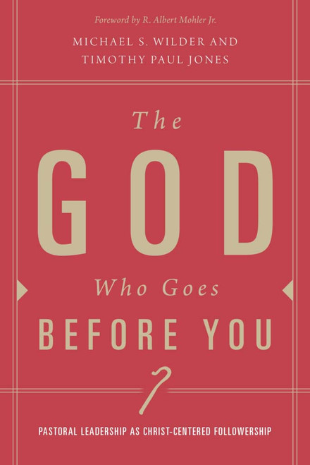 The God Who Goes Before You Pastoral Leadership as Christ-Centered Followership [Paperback]