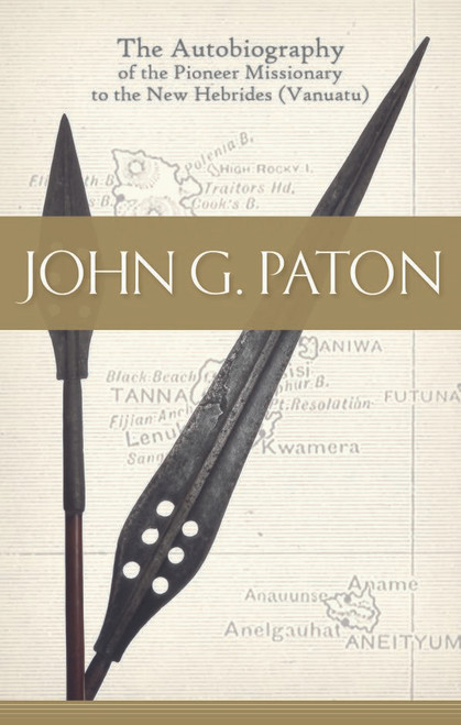 John G Paton The Autobiography of the Pioneer Missionary of the New Herbrides (Vanuata) [Hardback]