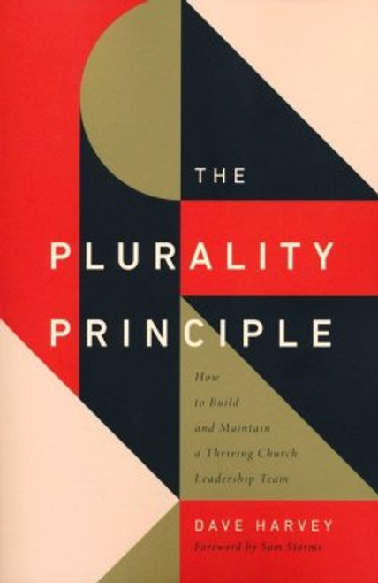 The Plurality Principle How to Build and Maintain a Thriving Church Leadership Team [Paperback]
