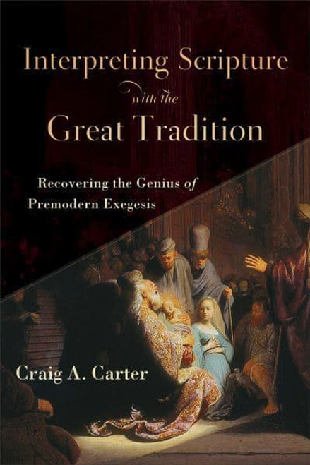 Interpreting Scripture with the Great Tradition Recovering the Genius of Premodern Exegesis [Paperback]