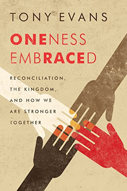 Oneness Embraced Reconciliation, the Kingdom, and How We Are Stronger Together [Paperback]