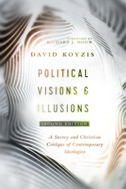 Political Visions & Illusions A Survey & Christian Critique of Contemporary Ideologies [Paperback]