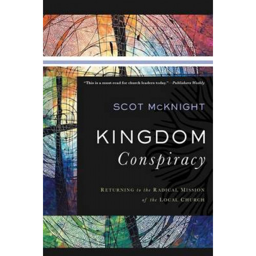 Kingdom Conspiracy Returning to the Radical Mission of the Local Church [Paperback]