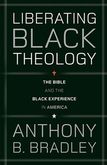 Liberating Black Theology The Bible and the Black Experience in America [Paperback]