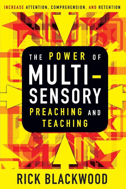The Power of Multi-Sensory Preaching and Teaching Increase Attention, Comprehension, and Retention [Paperback]