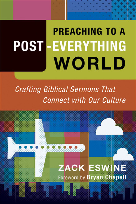 Preaching to a Post-Everything World Crafting Biblical Sermons that Connect with our Culture [Paperback]