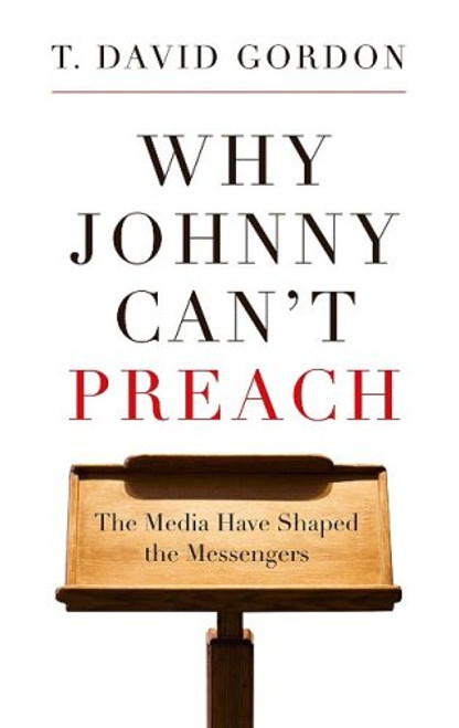 Why Johnny Can't Preach The Media Have Shaped the Messengers [Paperback]
