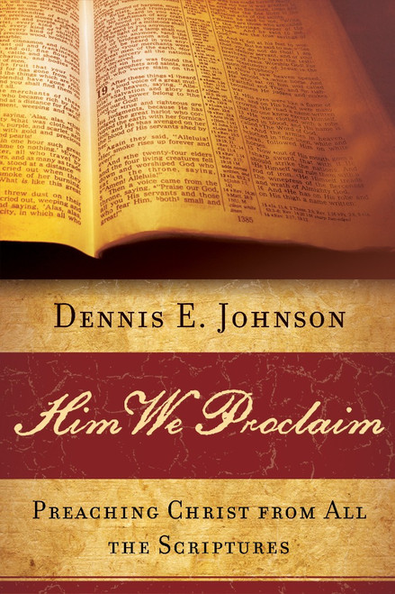 Him We Proclaim Preaching Christ From All the Scriptures [Paperback]