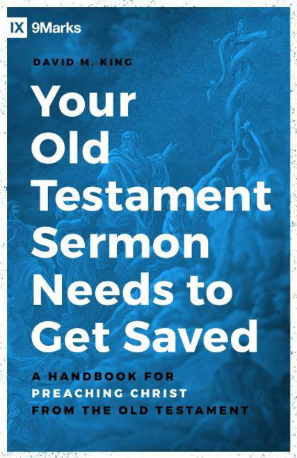 Your Old Testament Sermon Needs to Get Saved A Handbook for Preaching Christ from the Old Testament [Paperback]