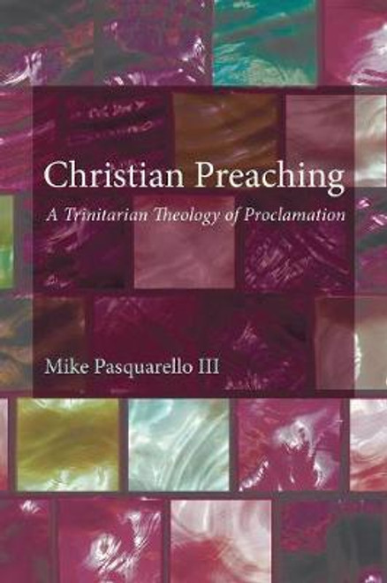 Christian Preaching A Trinitarian Theology of Proclamation [Paperback]