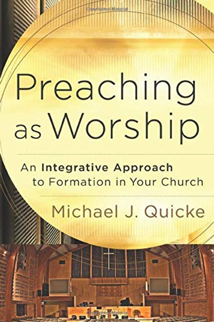 Preaching as Worship An Integrative Approach to Formation in Your Church [Paperback]