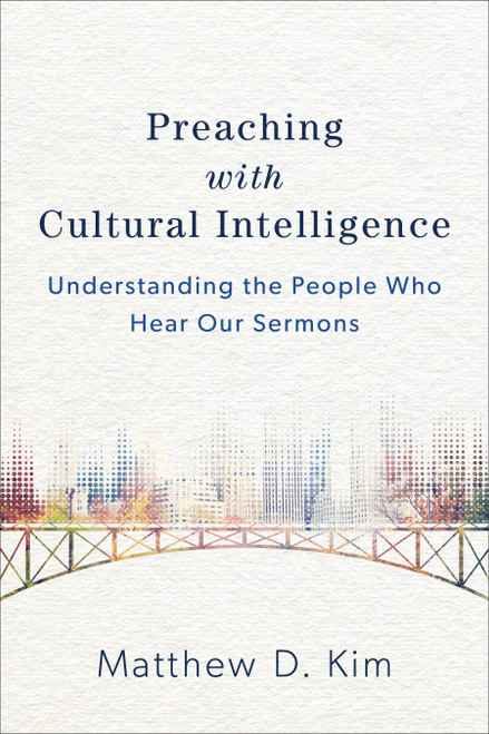 Preaching with Cultural Intelligence Understanding the People Who Hear Our Sermons [Paperback]