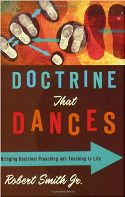 Doctrine That Dances Bringing Doctrinal Preaching and Teaching to Life [Paperback]