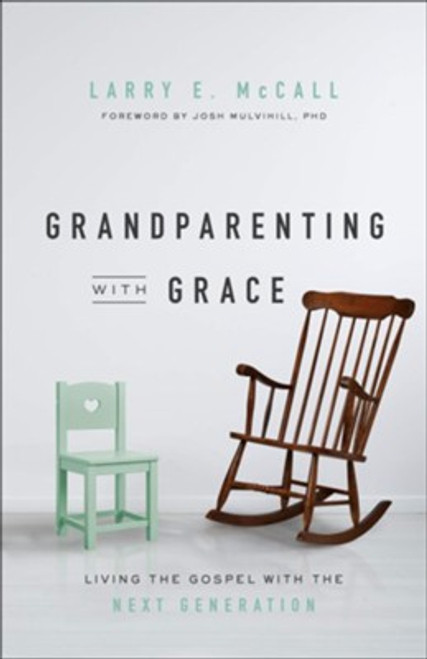 Grandparenting with Grace Living the Gospel with the Next Generation [Paperback]