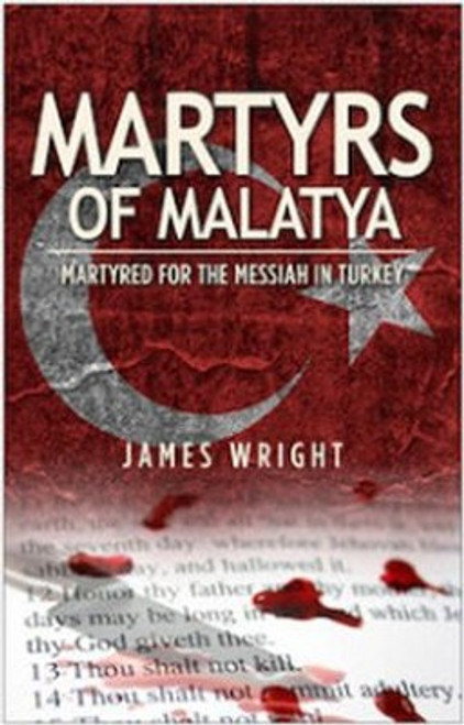 The Martyrs of Malatya Matyred for the Messiah in Turkey [Paperback]