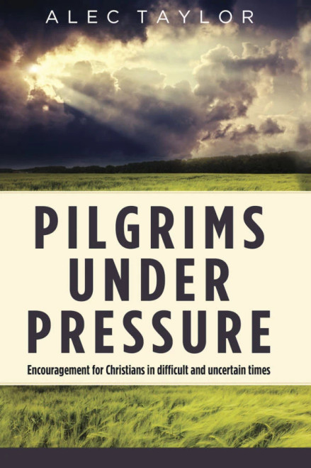Pilgrims Under Pressure Encouragement for Christians in Difficult and Uncertain Times [Hardback]
