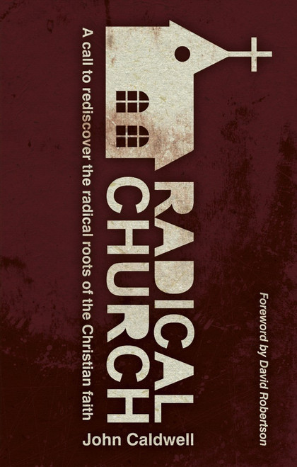Radical Church A Call to Rediscover the Radical Roots of the Christian Faith [Paperback]