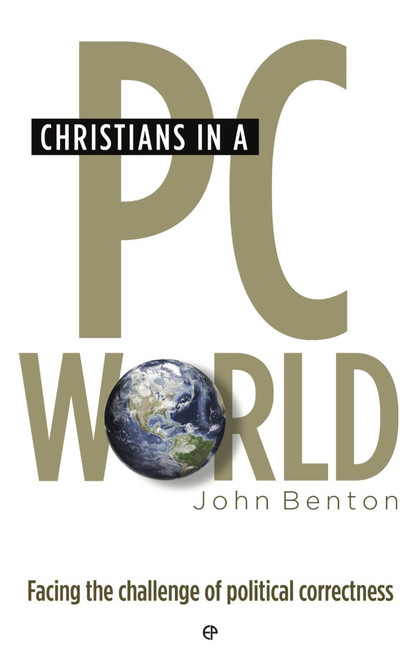 Christians in a PC World Facing the Challenge of Political Correctness [Paperback]
