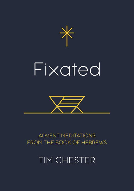 Fixated Advent Meditations from the Book of Hebrews [Paperback]