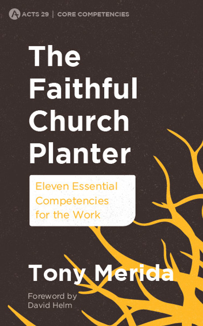 The Faithful Church Planter Eleven Essential Competencies for the Work [Paperback]
