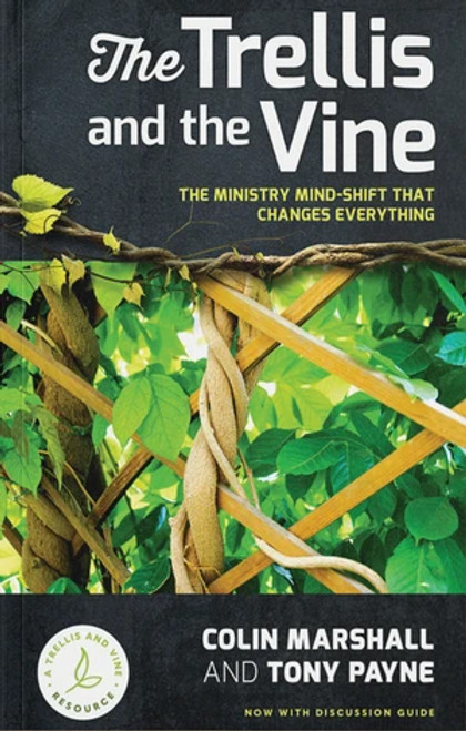 The Trellis and Vine The ministry mind-shift that changes everything [Paperback]