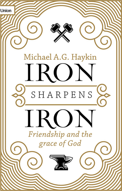 Iron Sharpens Iron Friendship and the Grace of God [Paperback]