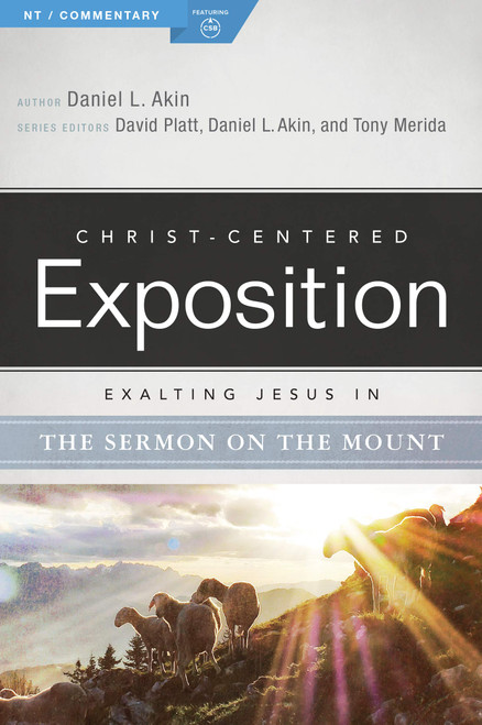 Exalting Jesus in the Sermon on the Mount Christ-Centered Exposition Commentary [Paperback]