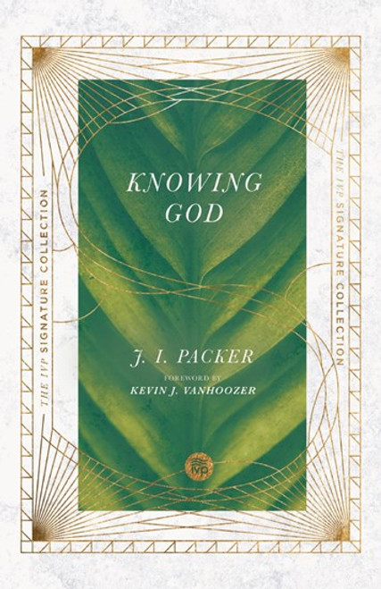 Knowing God The IVP Signature Collection [Paperback]