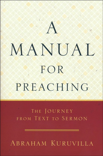 A Manual for Preaching The Journey from Text to Sermon [Paperback]